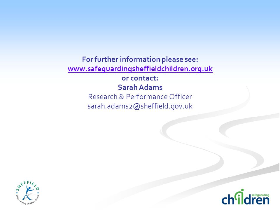 For further information please see:   or contact: Sarah Adams Research & Performance Officer