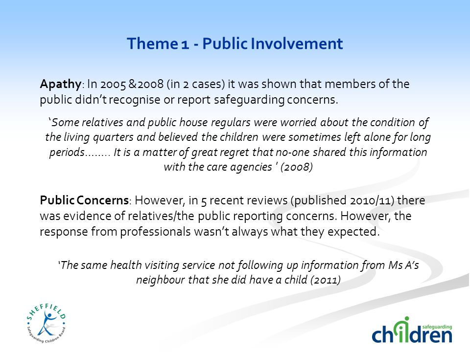 Theme 1 - Public Involvement Apathy: In 2005 &2008 (in 2 cases) it was shown that members of the public didn't recognise or report safeguarding concerns.