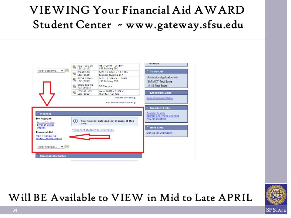 34 VIEWING Your Financial Aid AWARD Student Center ~ www.gateway.sfsu.edu Will BE Available to VIEW in Mid to Late APRIL