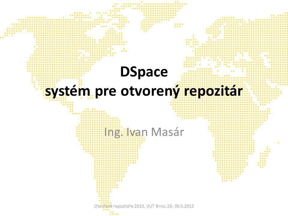 Obsah Možnosti DSpace v roli IR Získavanie obsahu Keď DSpace nestačí Súčasný vývoj DSpace Otevřené repozitáře 2013, VUT Brno, 29.-30.5.2013