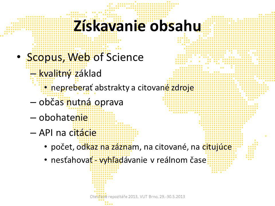 Získavanie obsahu Scopus, Web of Science – kvalitný základ nepreberať abstrakty a citované zdroje – občas nutná oprava – obohatenie – API na citácie počet, odkaz na záznam, na citované, na citujúce nesťahovať - vyhľadávanie v reálnom čase Otevřené repozitáře 2013, VUT Brno, 29.-30.5.2013