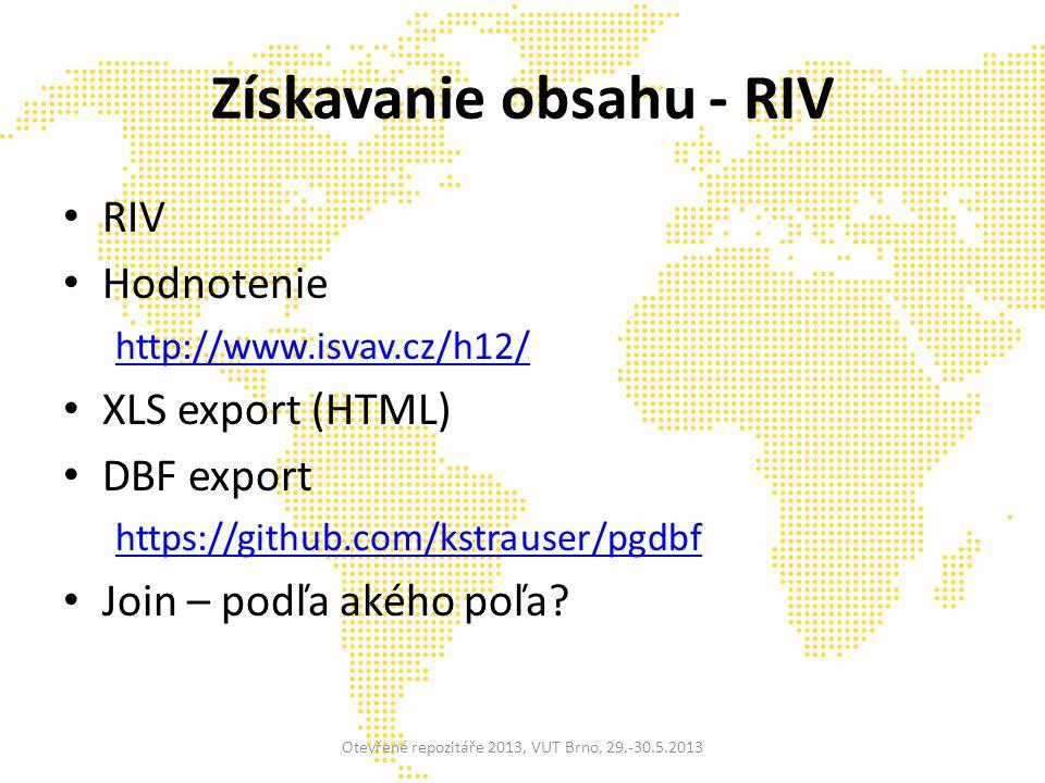 Získavanie obsahu - RIV RIV Hodnotenie http://www.isvav.cz/h12/ XLS export (HTML) DBF export https://github.com/kstrauser/pgdbf Join – podľa akého poľa.
