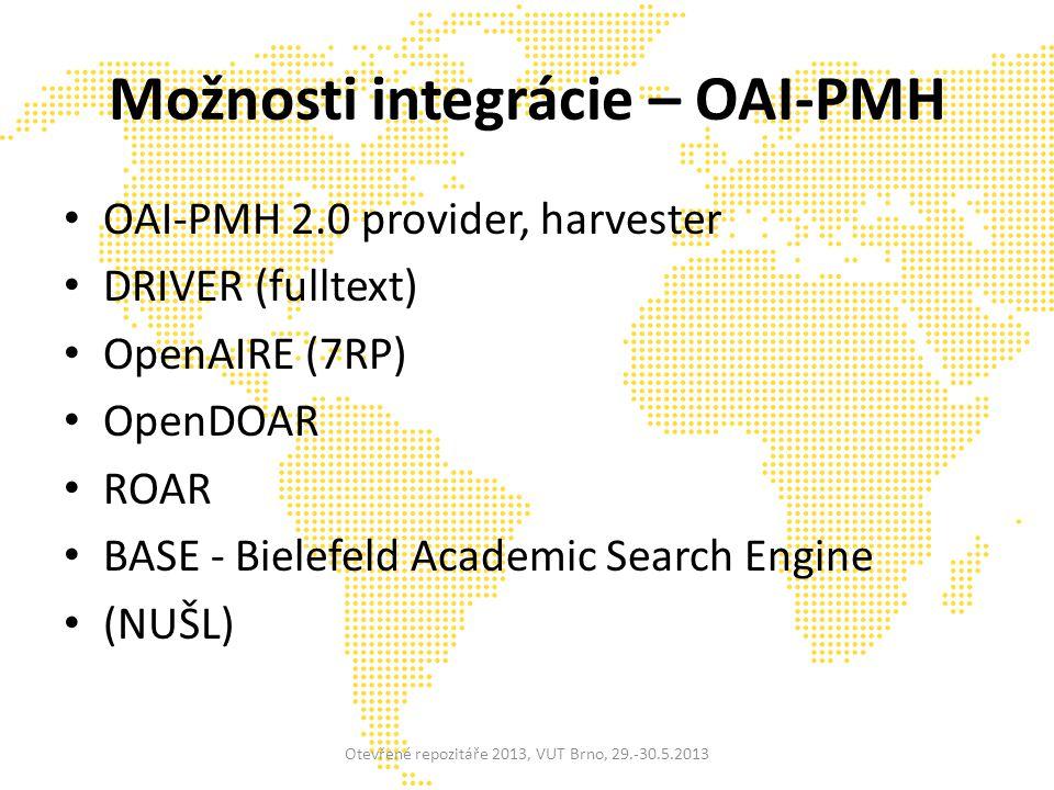 Možnosti integrácie – OAI-PMH OAI-PMH 2.0 provider, harvester DRIVER (fulltext) OpenAIRE (7RP) OpenDOAR ROAR BASE - Bielefeld Academic Search Engine (NUŠL) Otevřené repozitáře 2013, VUT Brno, 29.-30.5.2013
