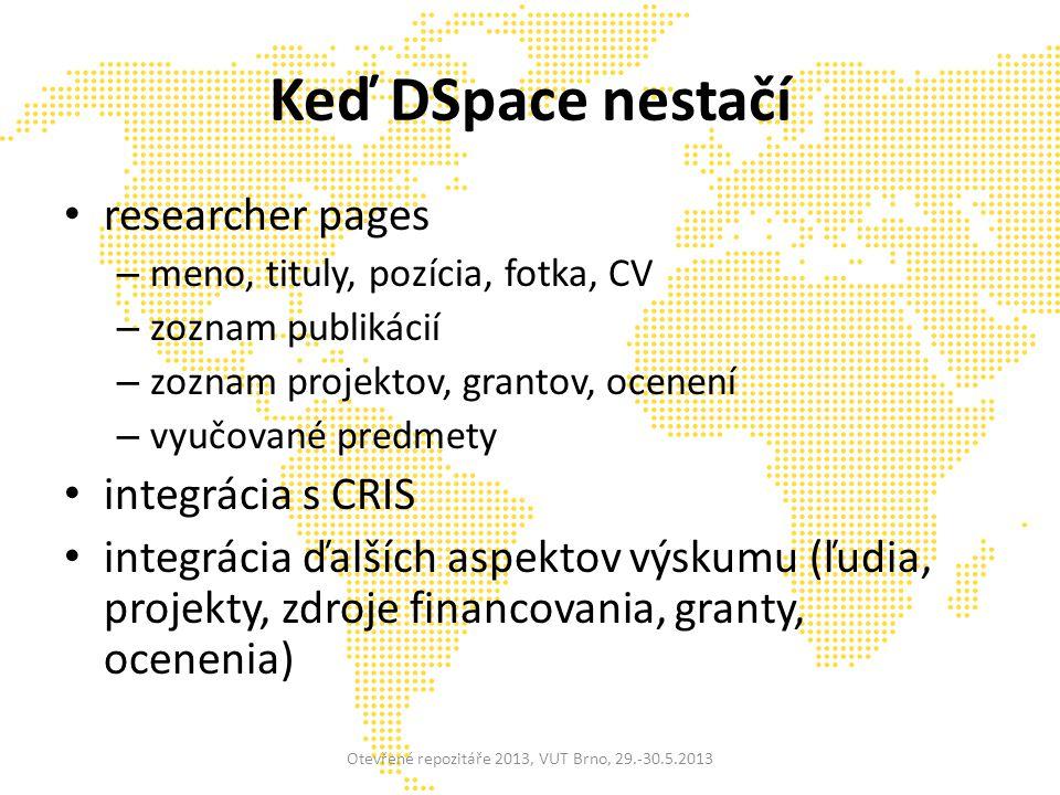 Keď DSpace nestačí researcher pages – meno, tituly, pozícia, fotka, CV – zoznam publikácií – zoznam projektov, grantov, ocenení – vyučované predmety integrácia s CRIS integrácia ďalších aspektov výskumu (ľudia, projekty, zdroje financovania, granty, ocenenia) Otevřené repozitáře 2013, VUT Brno, 29.-30.5.2013