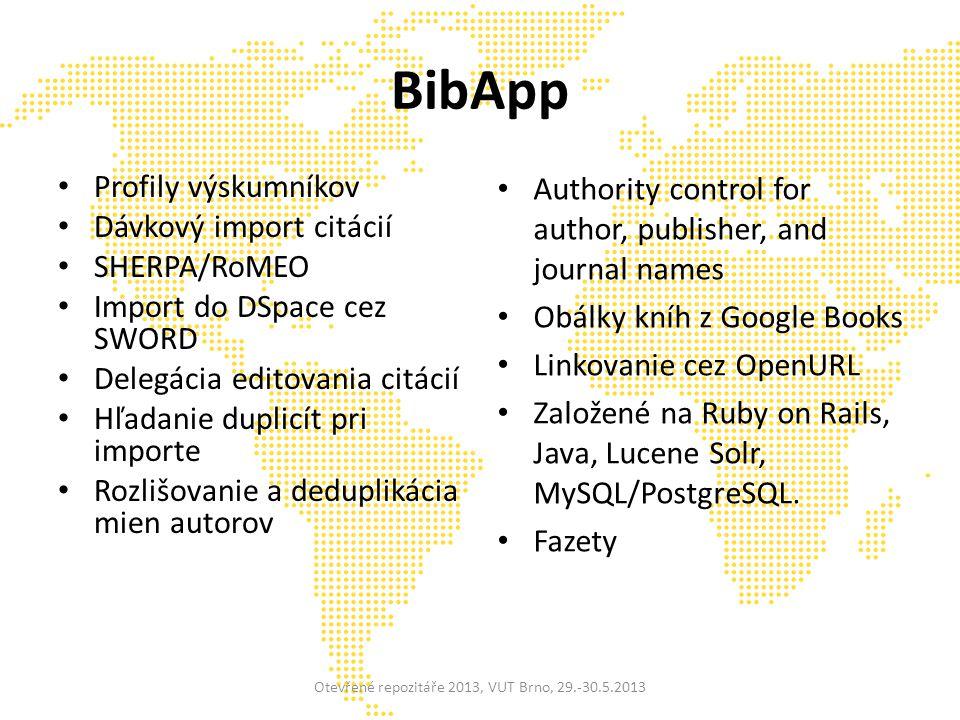 BibApp Profily výskumníkov Dávkový import citácií SHERPA/RoMEO Import do DSpace cez SWORD Delegácia editovania citácií Hľadanie duplicít pri importe Rozlišovanie a deduplikácia mien autorov Otevřené repozitáře 2013, VUT Brno, 29.-30.5.2013 Authority control for author, publisher, and journal names Obálky kníh z Google Books Linkovanie cez OpenURL Založené na Ruby on Rails, Java, Lucene Solr, MySQL/PostgreSQL.