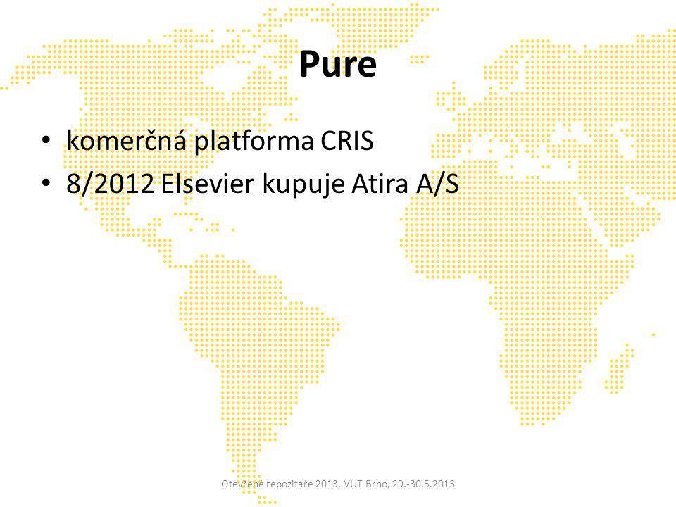 Pure komerčná platforma CRIS 8/2012 Elsevier kupuje Atira A/S Otevřené repozitáře 2013, VUT Brno, 29.-30.5.2013