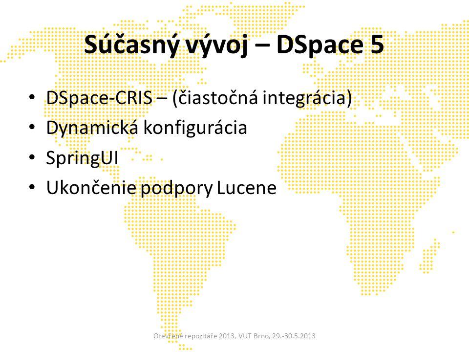 Súčasný vývoj – DSpace 5 DSpace-CRIS – (čiastočná integrácia) Dynamická konfigurácia SpringUI Ukončenie podpory Lucene Otevřené repozitáře 2013, VUT Brno, 29.-30.5.2013