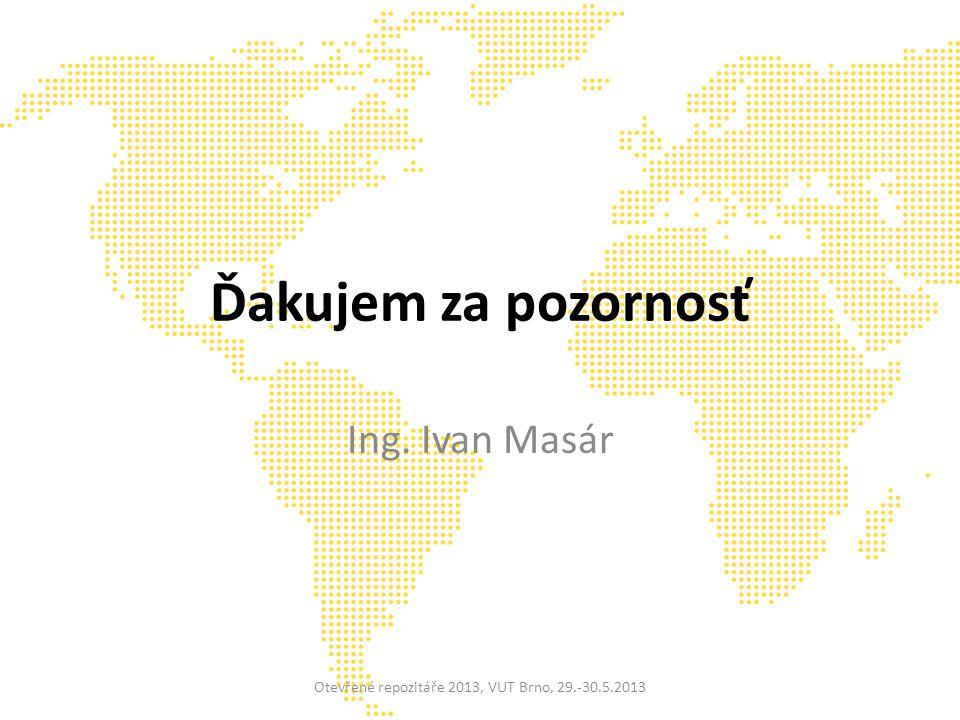 Ďakujem za pozornosť Ing. Ivan Masár Otevřené repozitáře 2013, VUT Brno, 29.-30.5.2013