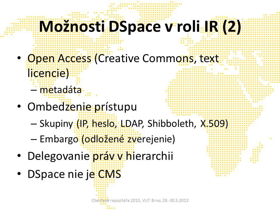Možnosti DSpace v roli IR (2) Open Access (Creative Commons, text licencie) – metadáta Ombedzenie prístupu – Skupiny (IP, heslo, LDAP, Shibboleth, X.509) – Embargo (odložené zverejenie) Delegovanie práv v hierarchii DSpace nie je CMS Otevřené repozitáře 2013, VUT Brno, 29.-30.5.2013