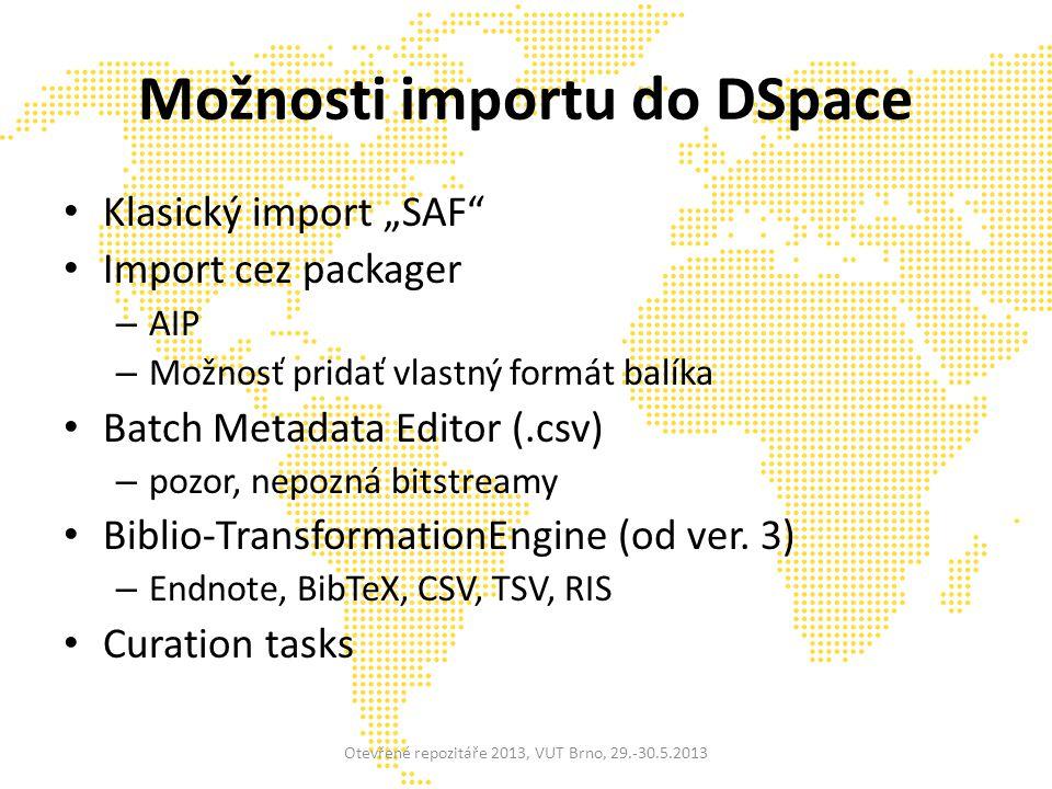 """Možnosti importu do DSpace Klasický import """"SAF Import cez packager – AIP – Možnosť pridať vlastný formát balíka Batch Metadata Editor (.csv) – pozor, nepozná bitstreamy Biblio-TransformationEngine (od ver."""