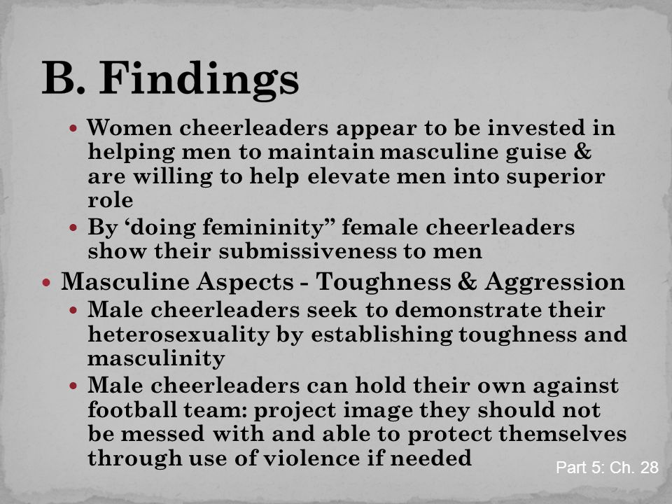 Women cheerleaders appear to be invested in helping men to maintain masculine guise & are willing to help elevate men into superior role By 'doing fem
