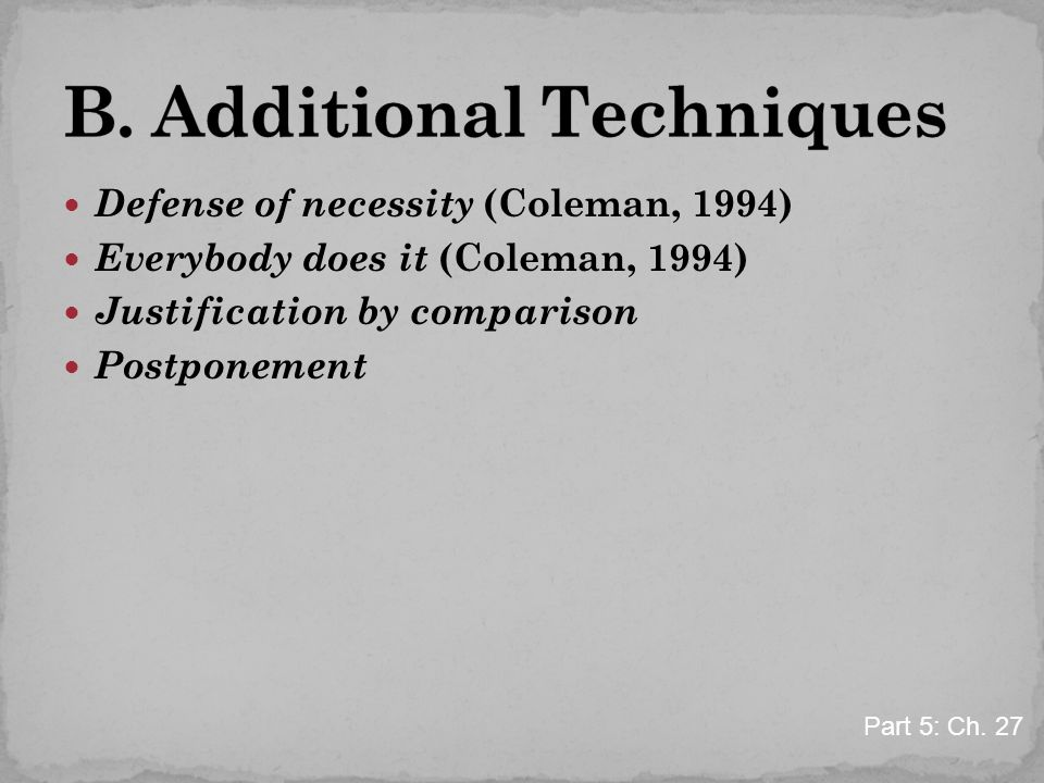 Defense of necessity (Coleman, 1994) Everybody does it (Coleman, 1994) Justification by comparison Postponement Part 5: Ch. 27
