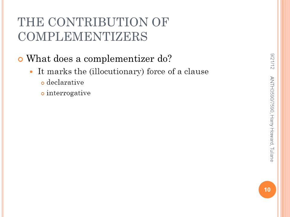 THE CONTRIBUTION OF COMPLEMENTIZERS What does a complementizer do.