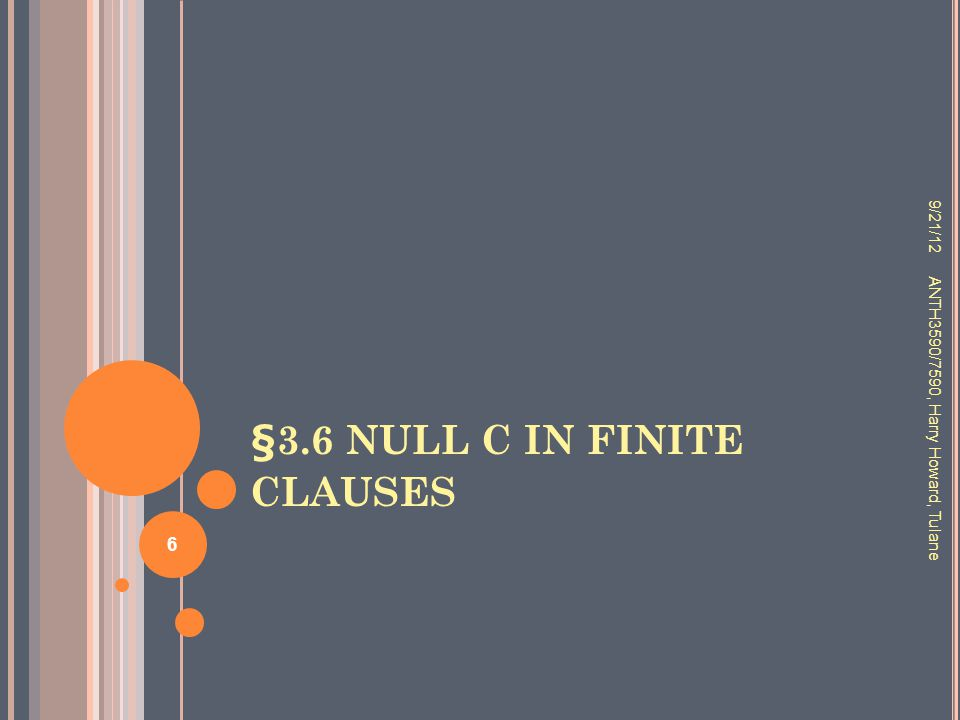§3.6 NULL C IN FINITE CLAUSES 9/21/12 ANTH3590/7590, Harry Howard, Tulane 6