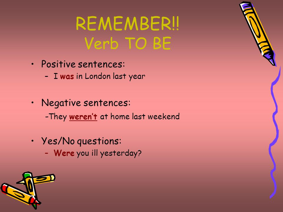REMEMBER!! Positive sentences: –I played football yesterday –I went home early on Saturday Negative sentences: –I didn't play football yesterday –I di
