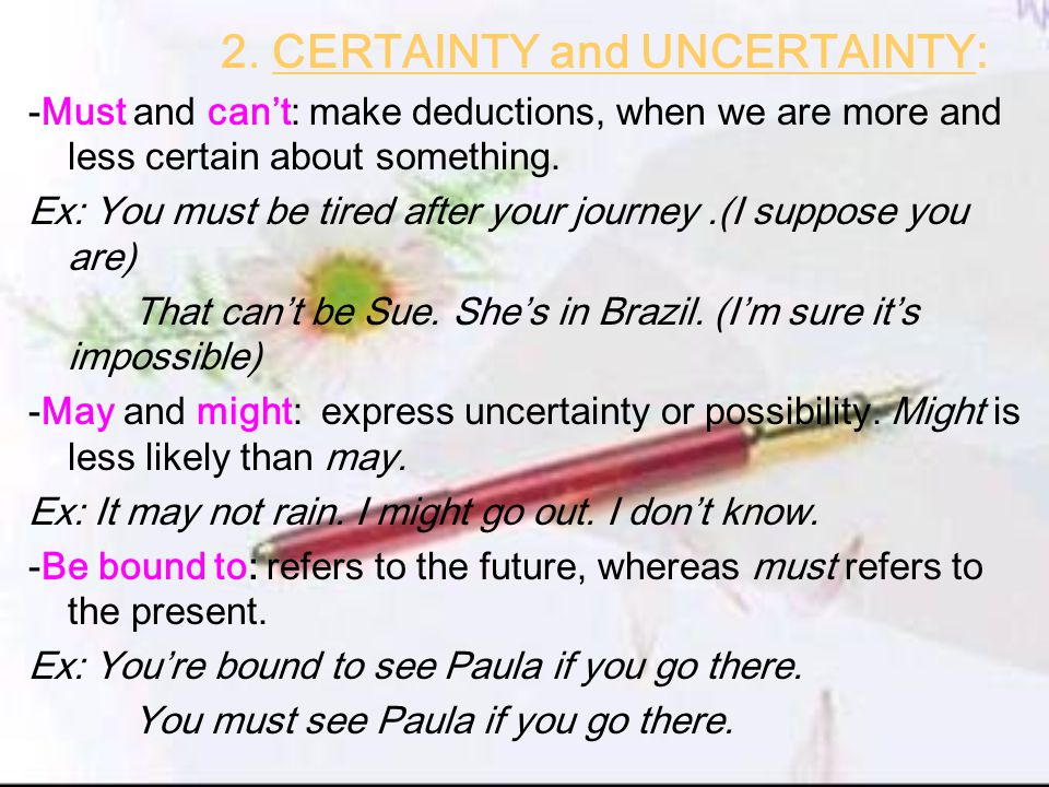 2. CERTAINTY and UNCERTAINTY: -Must and can't: make deductions, when we are more and less certain about something. Ex: You must be tired after your jo