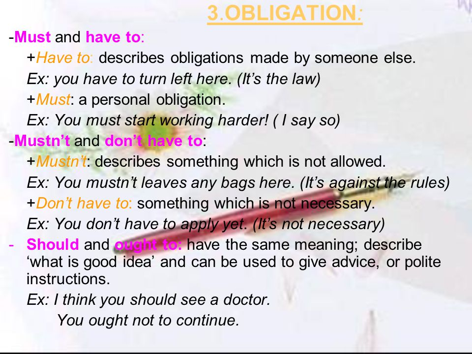 3.OBLIGATION: -Must and have to: +Have to: describes obligations made by someone else.