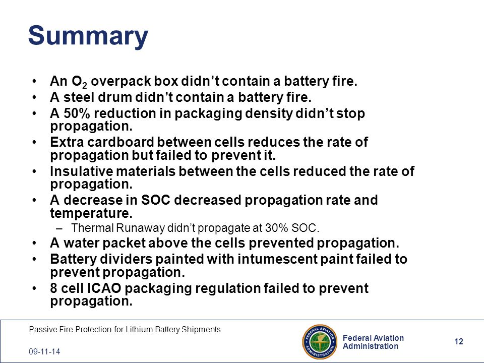 12 Federal Aviation Administration Passive Fire Protection for Lithium Battery Shipments 09-11-14 Summary An O 2 overpack box didn't contain a battery fire.