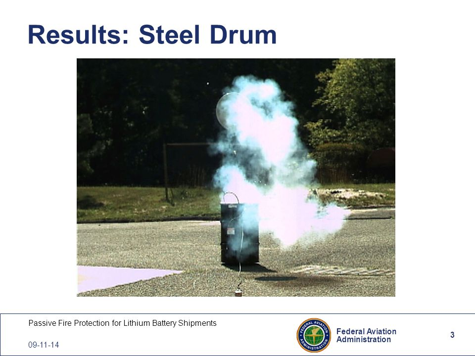 3 Federal Aviation Administration Passive Fire Protection for Lithium Battery Shipments 09-11-14 Results: Steel Drum 3