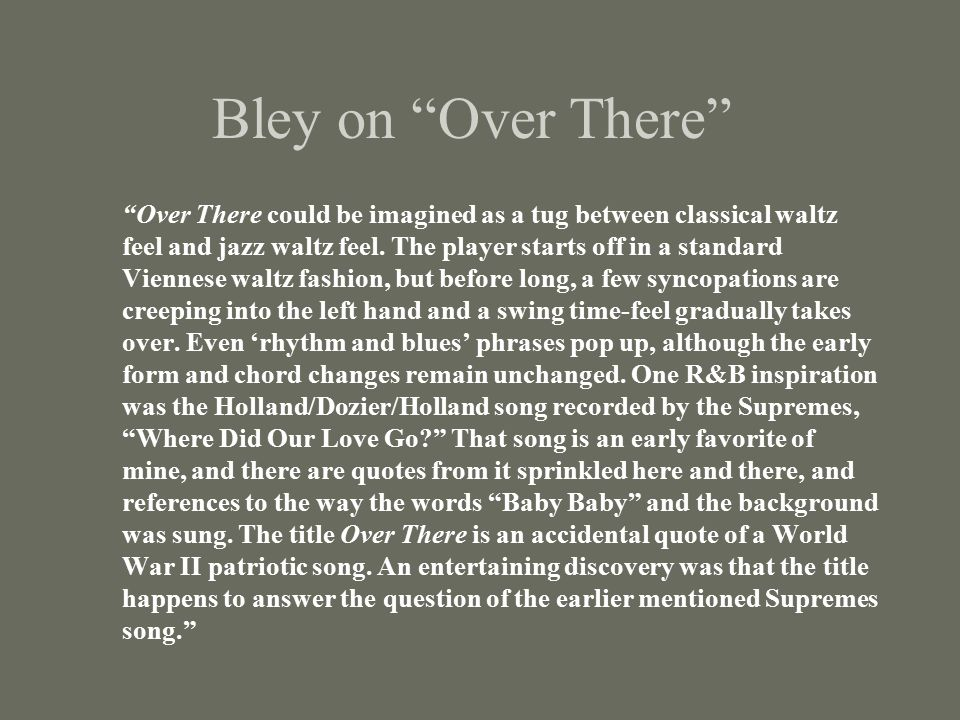 """Bley on """"Over There"""" """"Over There could be imagined as a tug between classical waltz feel and jazz waltz feel. The player starts off in a standard Vien"""