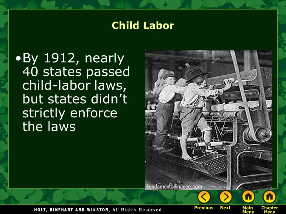 Child Labor By 1912, nearly 40 states passed child-labor laws, but states didn't strictly enforce the laws