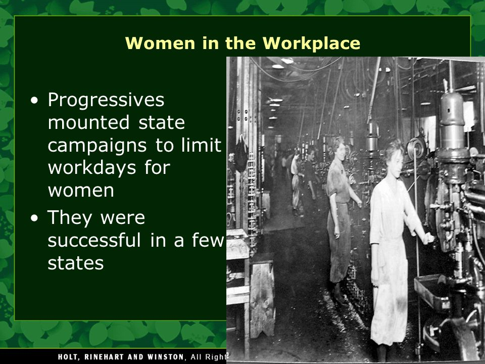 Women in the Workplace Progressives mounted state campaigns to limit workdays for women They were successful in a few states