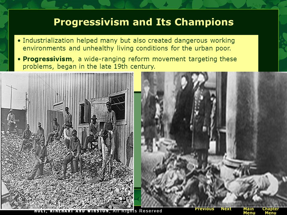 Progressivism and Its Champions Industrialization helped many but also created dangerous working environments and unhealthy living conditions for the urban poor.