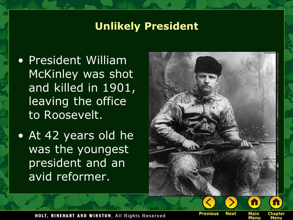 Unlikely President President William McKinley was shot and killed in 1901, leaving the office to Roosevelt.