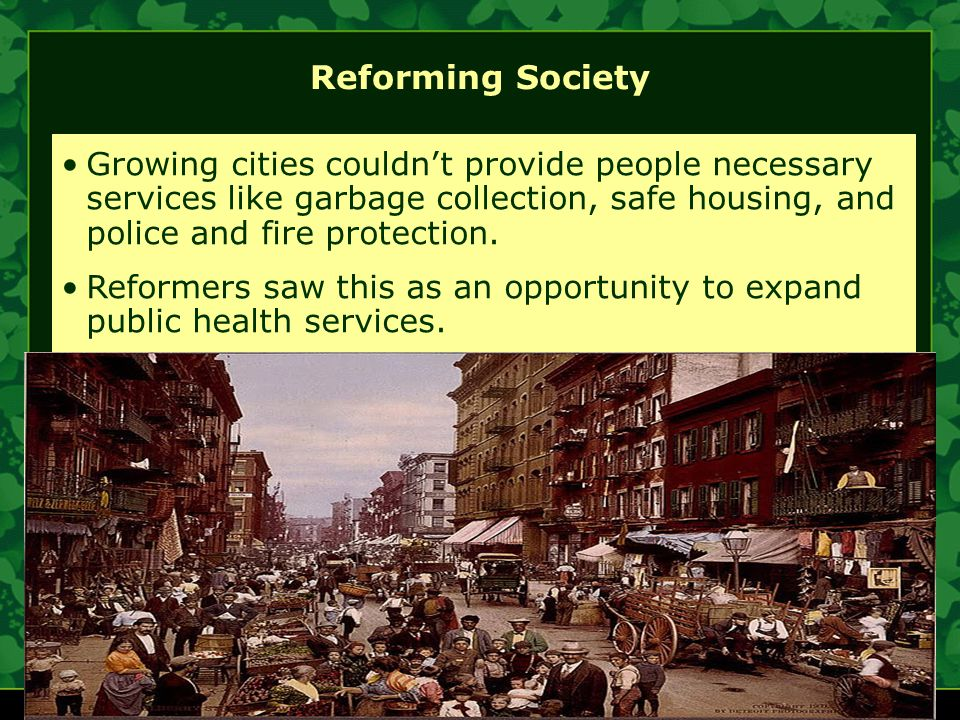 Growing cities couldn't provide people necessary services like garbage collection, safe housing, and police and fire protection.