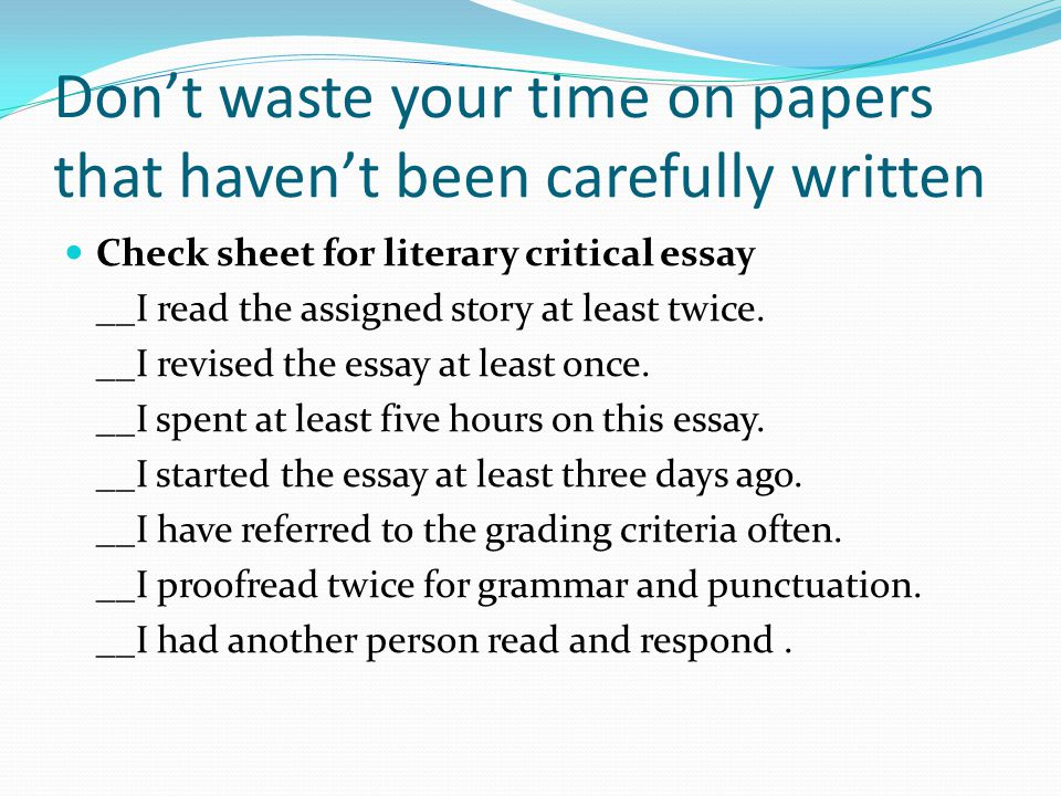 Don't waste your time on papers that haven't been carefully written Check sheet for literary critical essay __I read the assigned story at least twice.