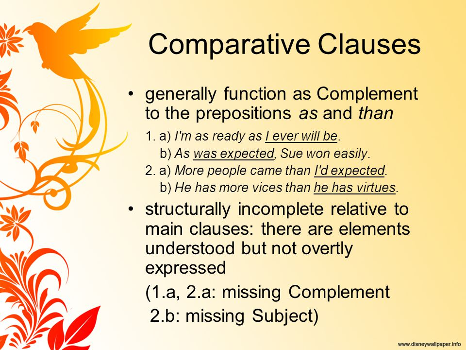 Comparative Clauses generally function as Complement to the prepositions as and than 1. a) I'm as ready as I ever will be. b) As was expected, Sue won
