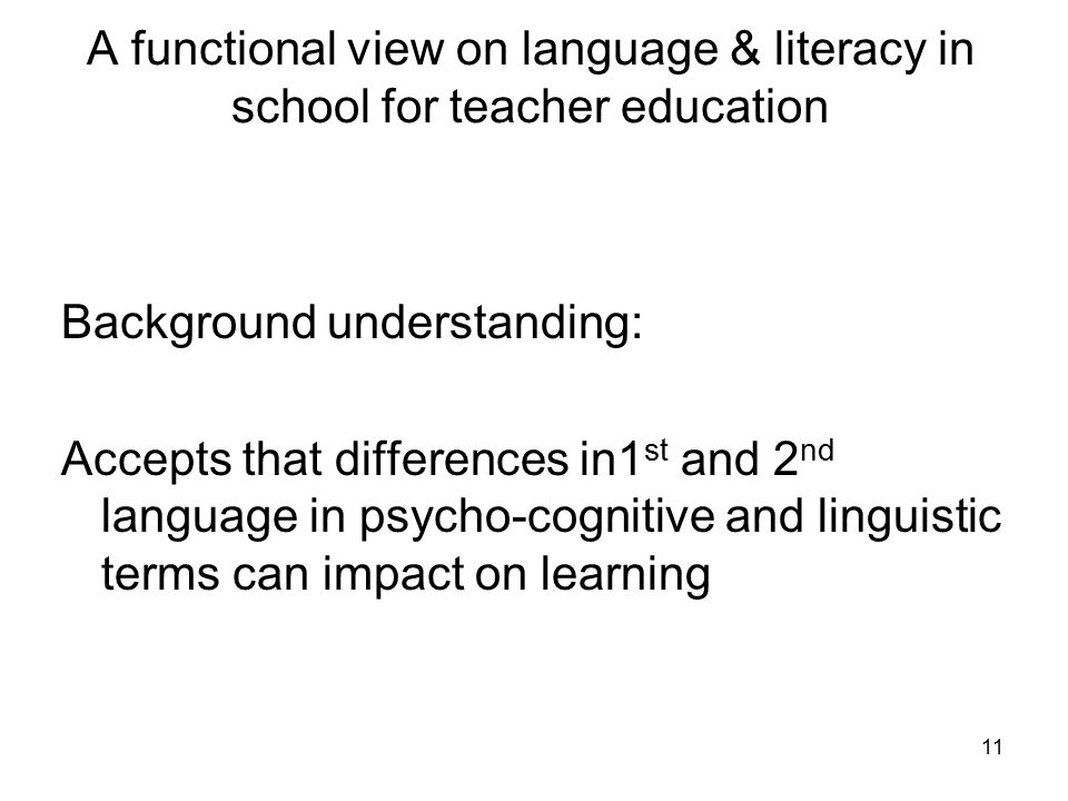 A functional view on language & literacy in school for teacher education Background understanding: Accepts that differences in1 st and 2 nd language i