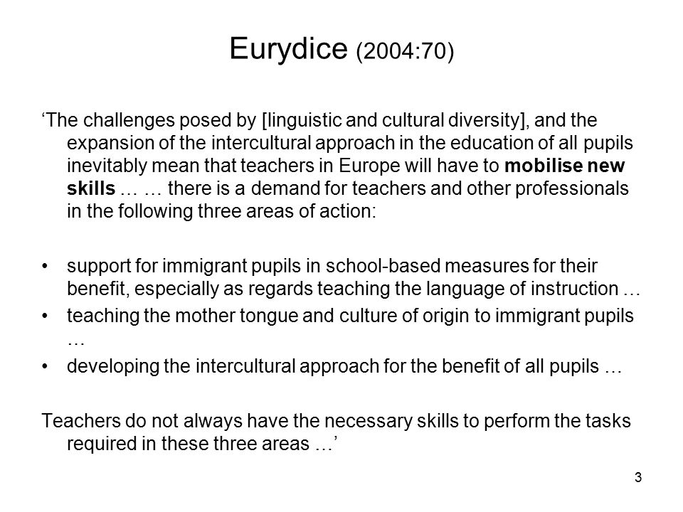 Eurydice (2004:70) 'The challenges posed by [linguistic and cultural diversity], and the expansion of the intercultural approach in the education of a