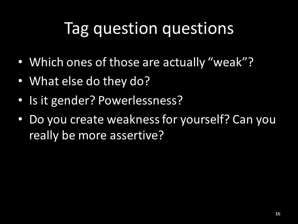 Tag question questions Which ones of those are actually weak .