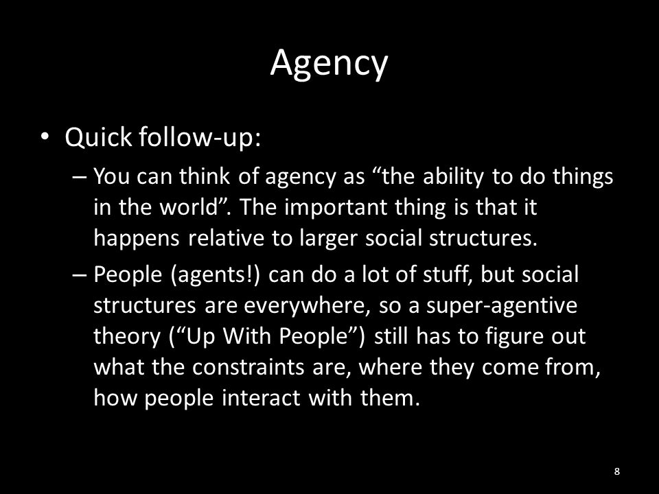 Agency Quick follow-up: – You can think of agency as the ability to do things in the world .