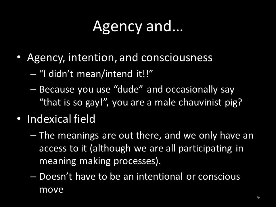 Agency and… Agency, intention, and consciousness – I didn't mean/intend it!! – Because you use dude and occasionally say that is so gay! , you are a male chauvinist pig.
