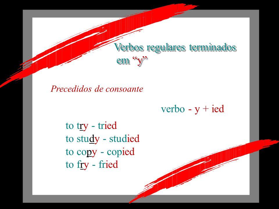 verbo + d to close - closed to prepare - prepared to love - loved to receive - received Verbos regulares terminados em e em e Verbos regulares terminados em e em e