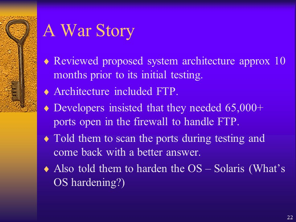 22 A War Story  Reviewed proposed system architecture approx 10 months prior to its initial testing.