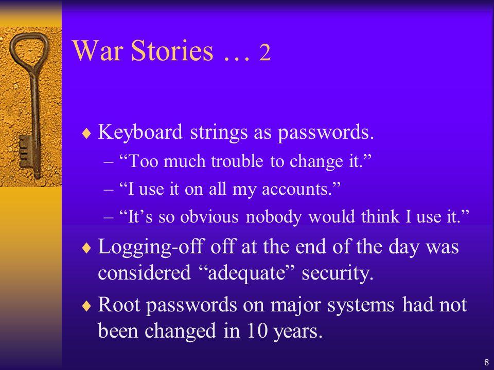 8 War Stories … 2  Keyboard strings as passwords.
