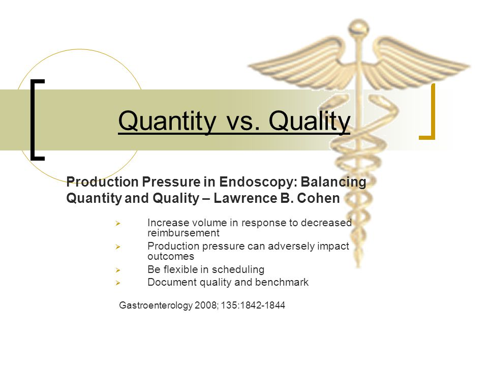Quantity vs. Quality  Increase volume in response to decreased reimbursement  Production pressure can adversely impact outcomes  Be flexible in sch