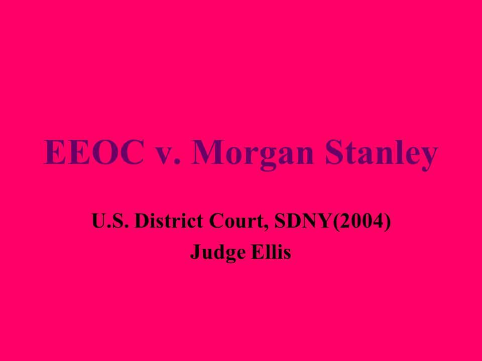 EEOC v. Morgan Stanley U.S. District Court, SDNY(2004) Judge Ellis