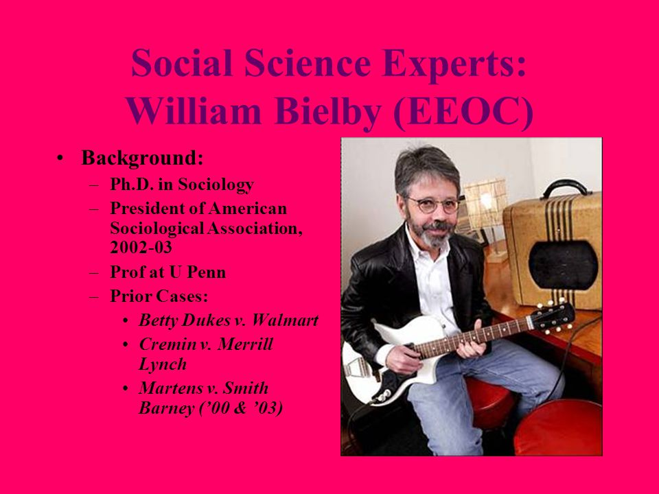 Social Science Experts: William Bielby (EEOC) Background: –Ph.D.