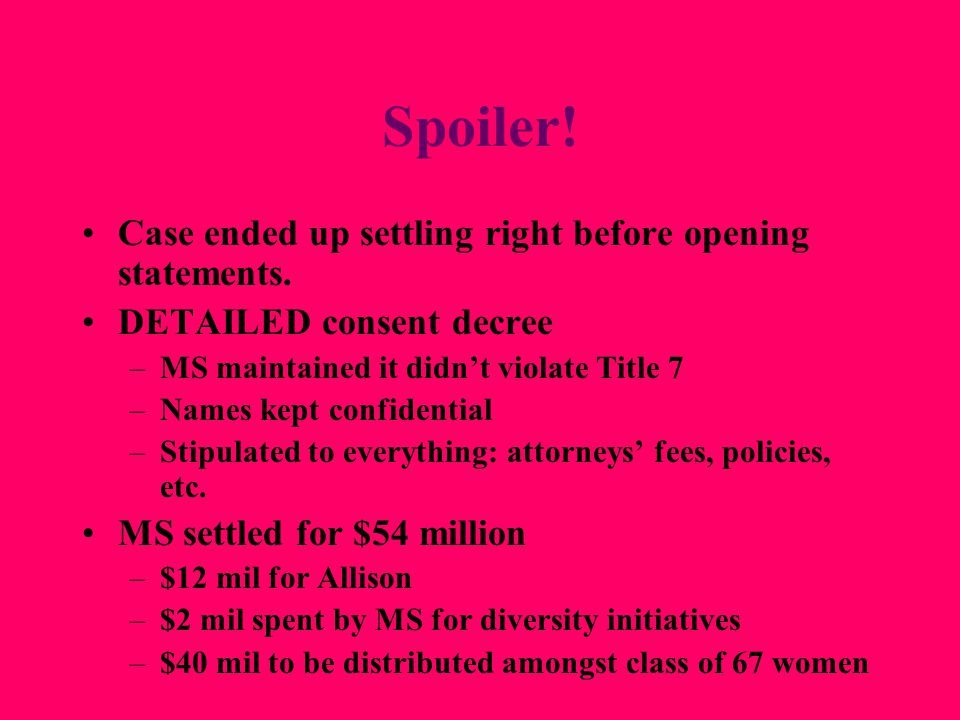 Spoiler! Case ended up settling right before opening statements. DETAILED consent decree –MS maintained it didn't violate Title 7 –Names kept confiden
