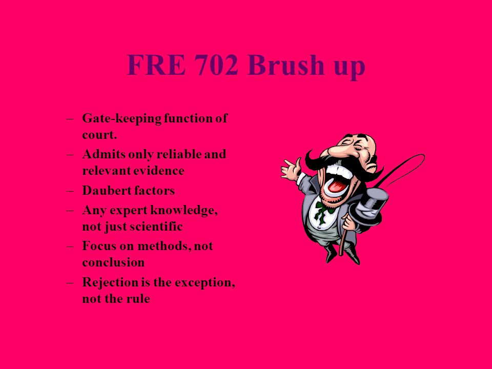 FRE 702 Brush up –Gate-keeping function of court.