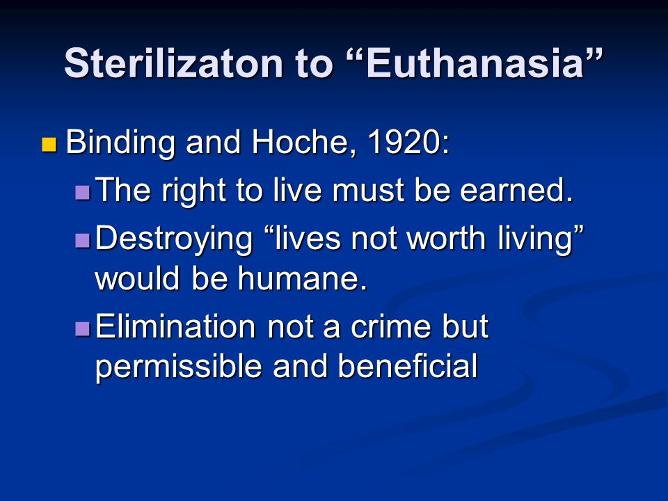"""Sterilizaton to """"Euthanasia"""" Binding and Hoche, 1920: Binding and Hoche, 1920: The right to live must be earned. The right to live must be earned. Des"""