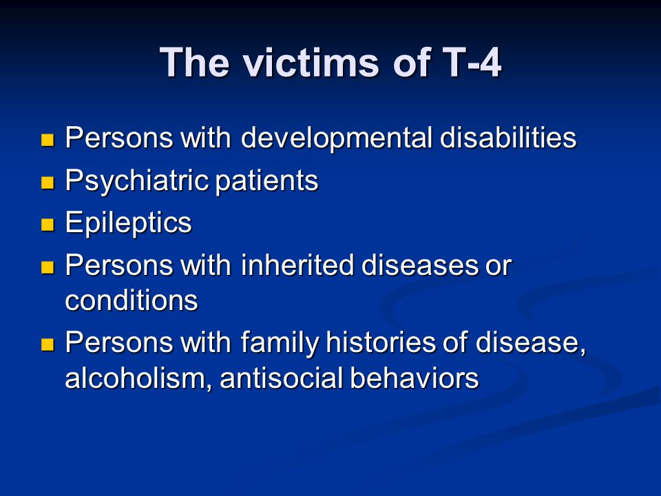 The victims of T-4 Persons with developmental disabilities Persons with developmental disabilities Psychiatric patients Psychiatric patients Epileptic