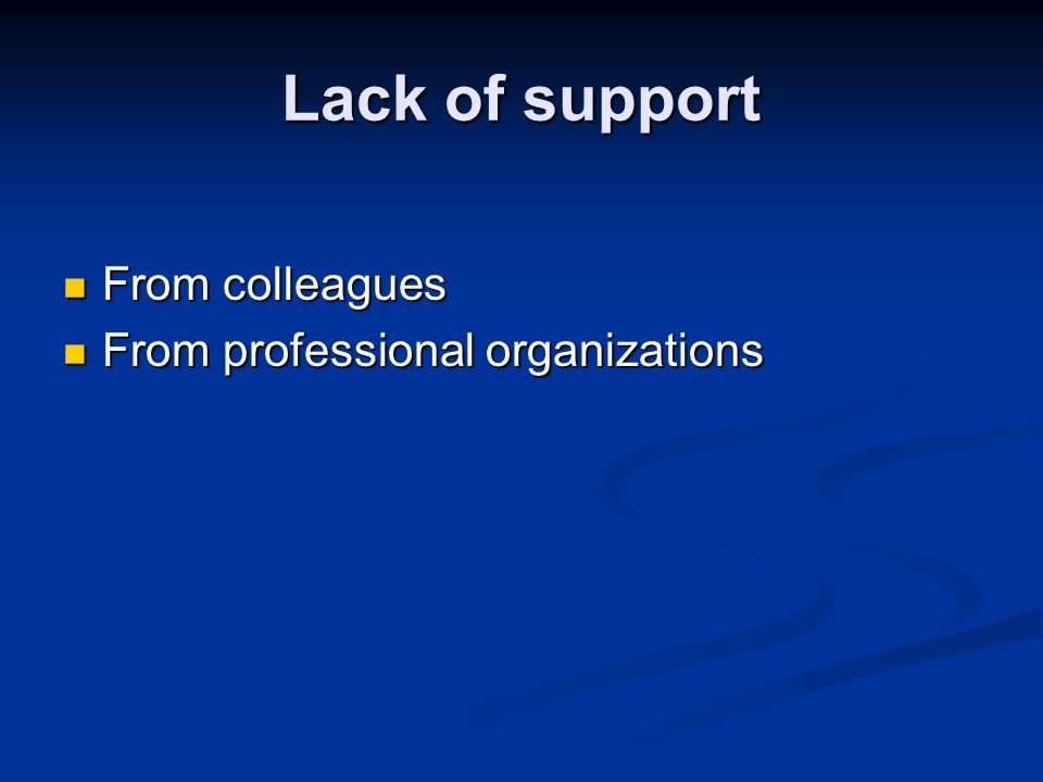 Lack of support From colleagues From colleagues From professional organizations From professional organizations
