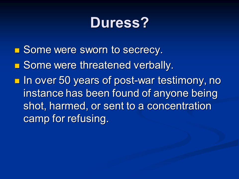 Duress? Some were sworn to secrecy. Some were sworn to secrecy. Some were threatened verbally. Some were threatened verbally. In over 50 years of post