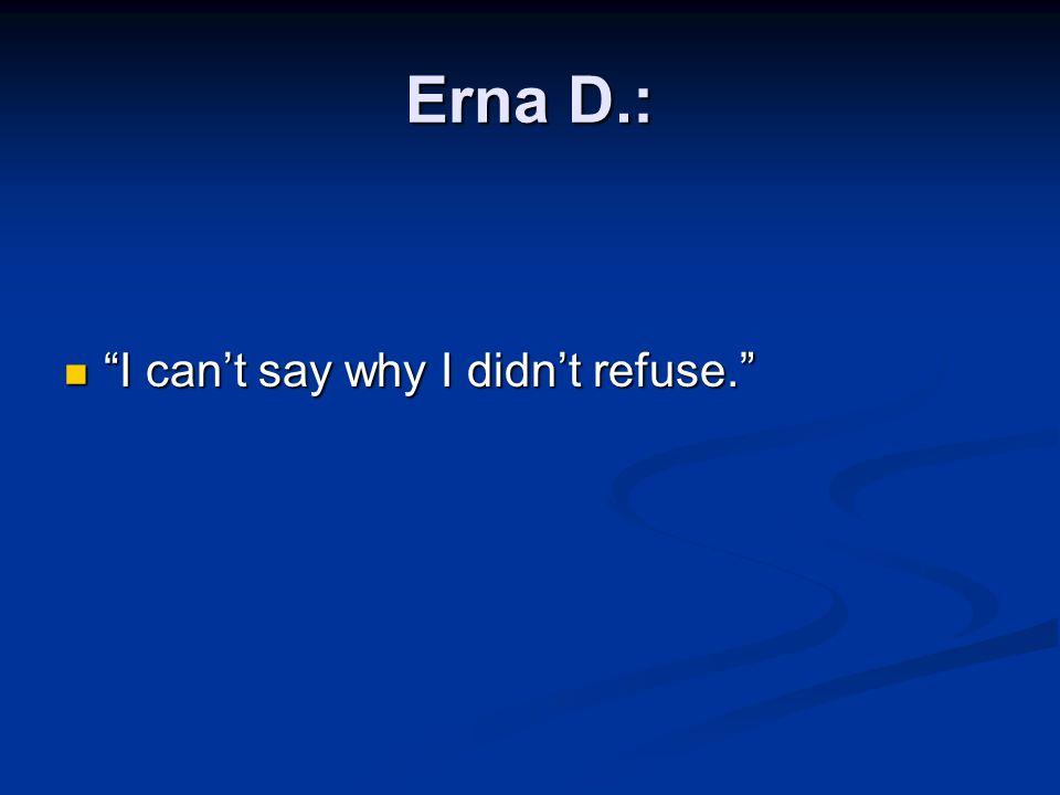 "Erna D.: ""I can't say why I didn't refuse."" ""I can't say why I didn't refuse."""