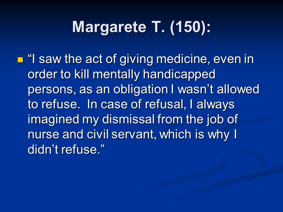 """Margarete T. (150): """"I saw the act of giving medicine, even in order to kill mentally handicapped persons, as an obligation I wasn't allowed to refuse"""